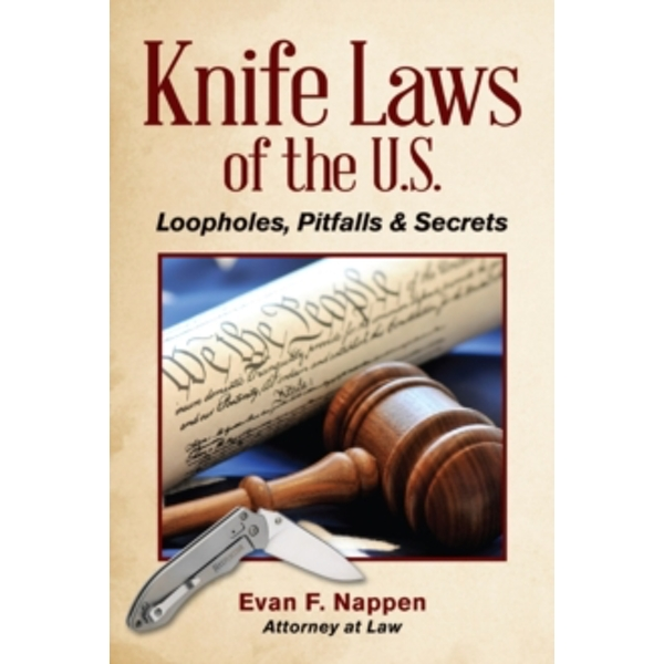 Knife Laws of the U.S. : Loopholes, Pitfalls & Secrets
