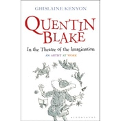 Quentin Blake: In the Theatre of the Imagination : An Artist at Work