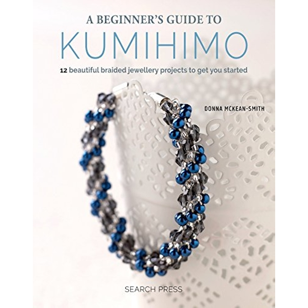 A Beginner's Guide to Kumihimo 12 Beautiful Braided Jewellery Projects to Get You Started Paperback / softback 2018