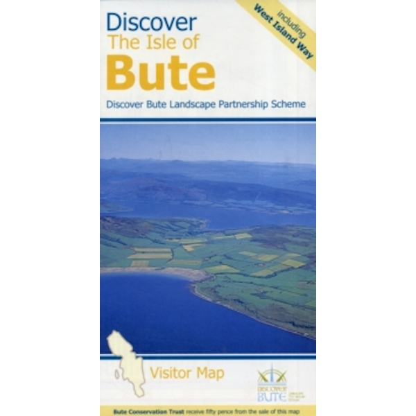 Discover the Isle of Bute - Visitor Map : Including the West Island Way