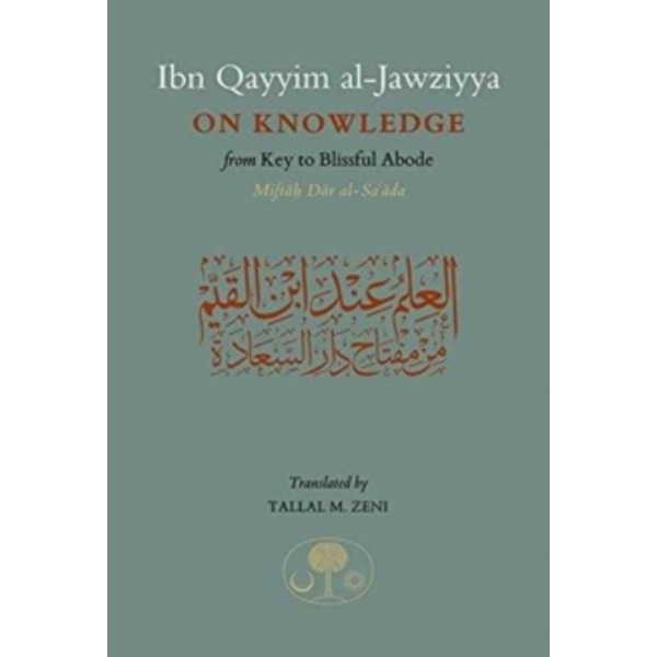 Ibn Qayyim on Knowledge : From Key to the Blissful Abode