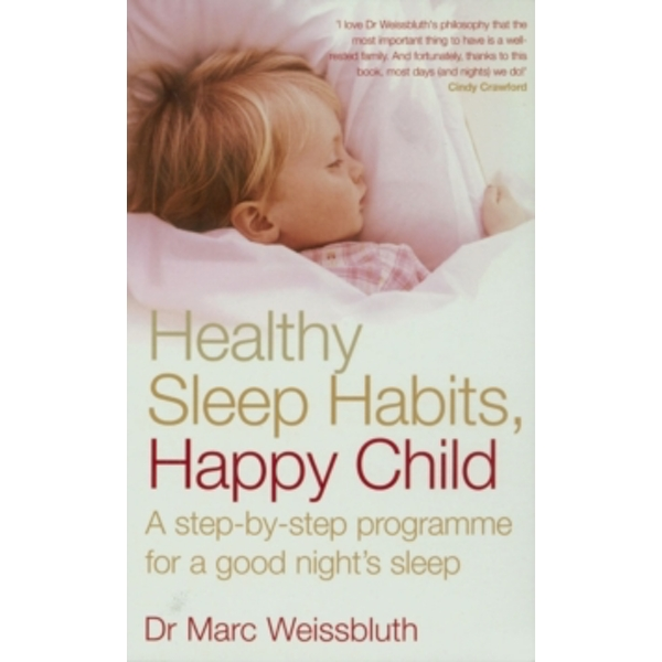 Healthy Sleep Habits, Happy Child: A step-by-step programme for a good night's sleep by Marc Weissbluth (Paperback, 2005)