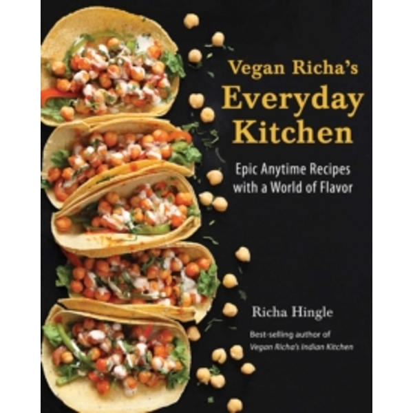 Vegan Richa's Everyday Kitchen : Epic Anytime Recipes with a World of Flavor