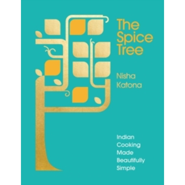 The Spice Tree : Indian Cooking Made Beautifully Simple