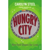 Hungry City : How Food Shapes Our Lives