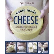 Home Made Cheeses: From Simple Butter, Yogurt and Fresh Cheeses to Soft, Hard and Blue Cheeses, an Expert's Guide to Making Successful Cheese at Home by Paul Thomas (Hardback, 2016)