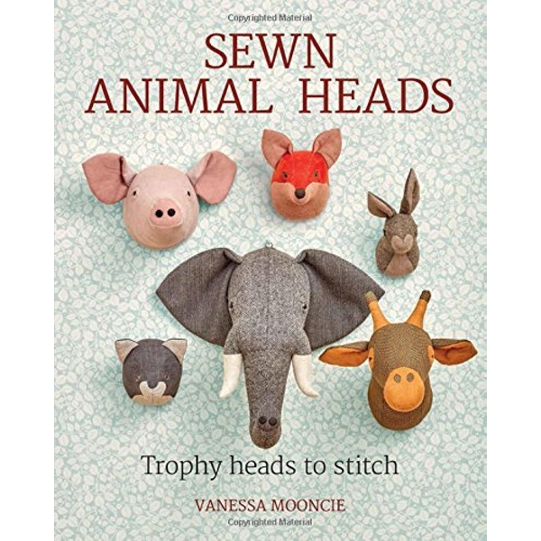 Sewn Animal Heads: 15 Trophy Heads to Stitch by Vanessa Mooncie (Paperback, 2017)