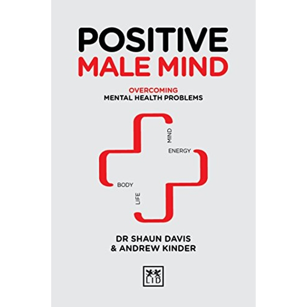 Positive Male Mind Overcoming mental health problems Hardback 2018