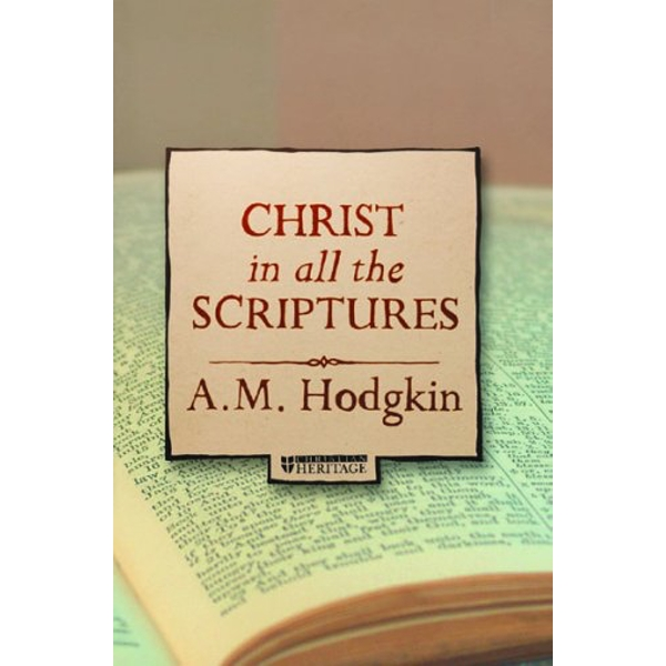 Christ in all the Scriptures by A M Hodgkin (Paperback, 2008)