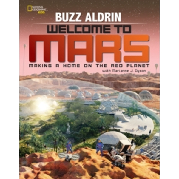 Welcome to Mars : Making a Home on the Red Planet