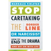 Stop Caretaking the Borderline or Narcissist: How to End the Drama and Get on with Life by Margalis Fjelstad (Paperback, 2014)