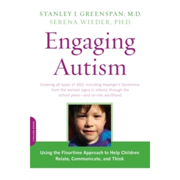 Engaging Autism : Using the Floortime Approach to Help Children Relate, Communicate, and Think