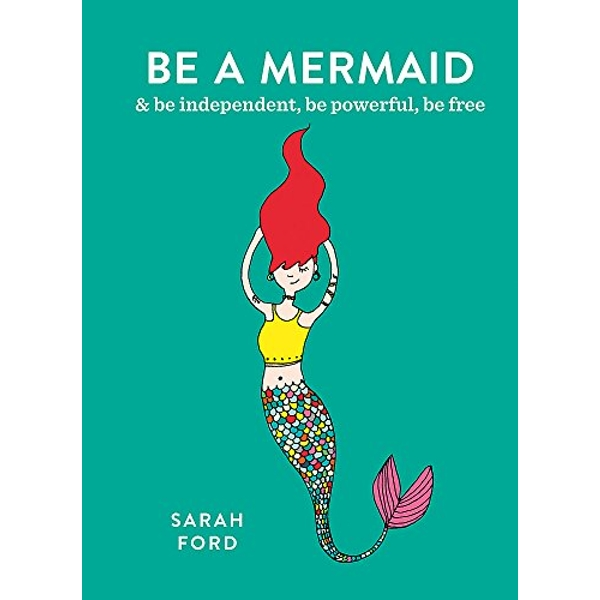Be a Mermaid & be independent, be powerful, be free Paperback / softback 2018