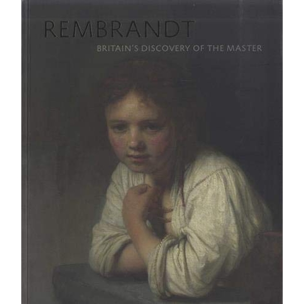 Rembrandt Britain's Discovery of the Master Paperback / softback 2018