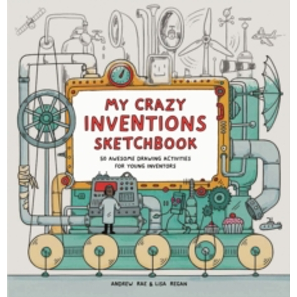 My Crazy Inventions Sketchbook: 50 Awesome Drawing Activities by Lisa Regan, Andrew Rae (Paperback, 2015)