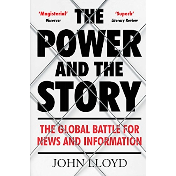 The Power and the Story The Global Battle for News and Information Paperback / softback 2018
