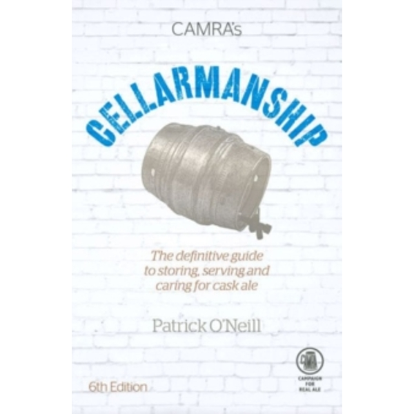 Cellarmanship : The Definitive Guide to Storing, Caring for and Serving Cask Ale