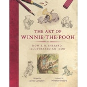 The Art of Winnie-the-Pooh : How E. H. Shepard Illustrated an Icon