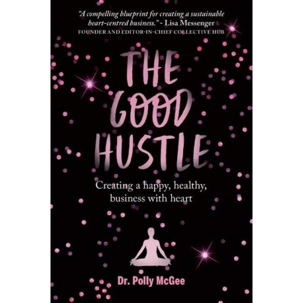 The The Good Hustle Creating a happy, healthy business with heart Polly McGee Paperback / softback 2018