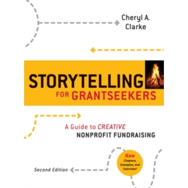 Storytelling for Grantseekers : A Guide to Creative Nonprofit Fundraising