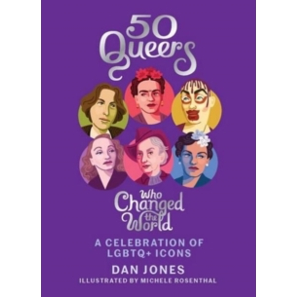 50 Queers Who Changed the World : A celebration of LGBTQ+ icons