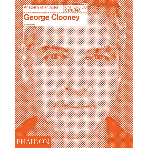 George Clooney: Anatomy of an Actor Hardcover – 29 Feb 2016
