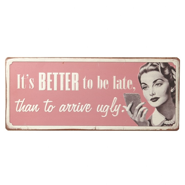 It'S Better To Be Late Metal Sign By Heaven Sends