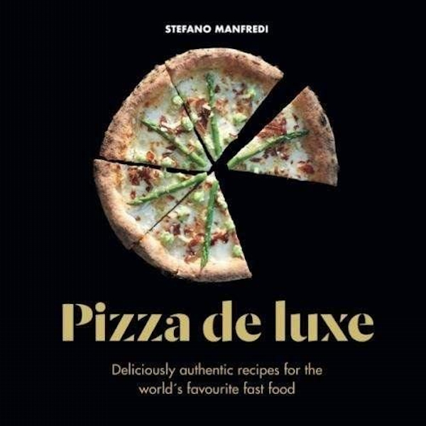 Pizza De Luxe Deliciously authentic recipes for the world's favourite fast food Hardback 2018