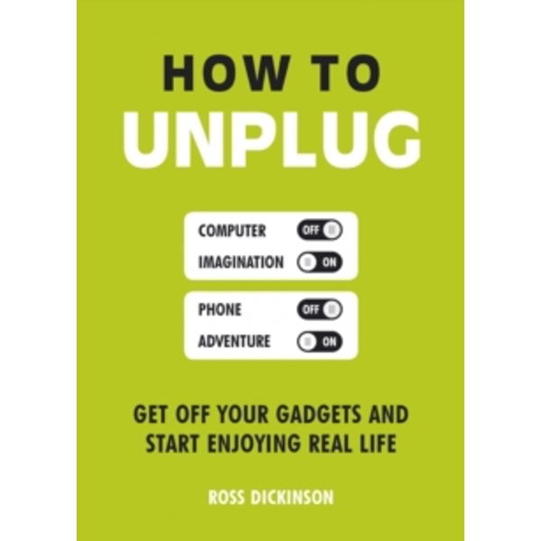 How to Unplug: Get Off Your Gadgets and Start Enjoying Real Life by Ross Dickinson (Paperback, 2016)