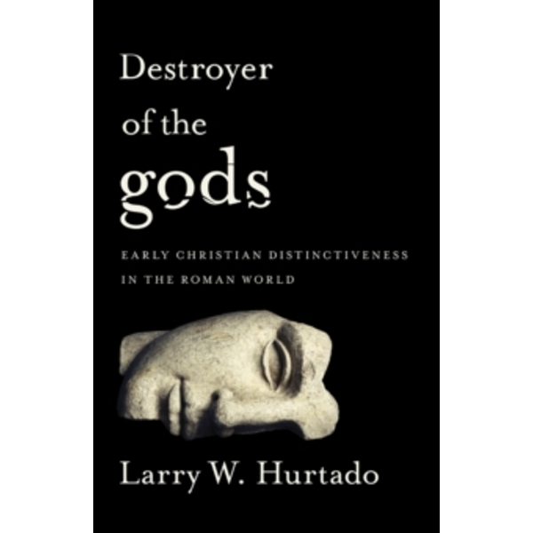 Destroyer of the gods : Early Christian Distinctiveness in the Roman World