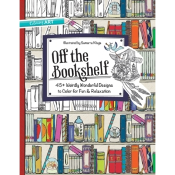 Off the Bookshelf : 45+ Weirdly Wonderful Designs to Colour for Fun and Relaxation