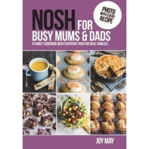 NOSH for Busy Mums and Dads : A Family Cookbook (Paperback, 2017)