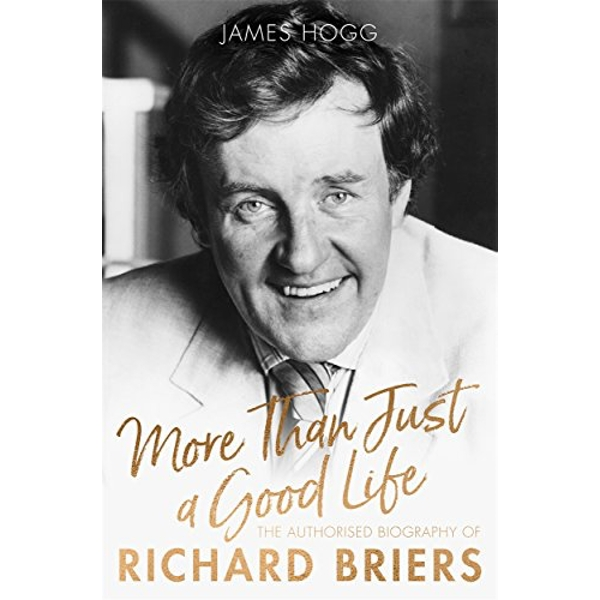 More Than Just A Good Life The Authorised Biography of Richard Briers Hardback 2018