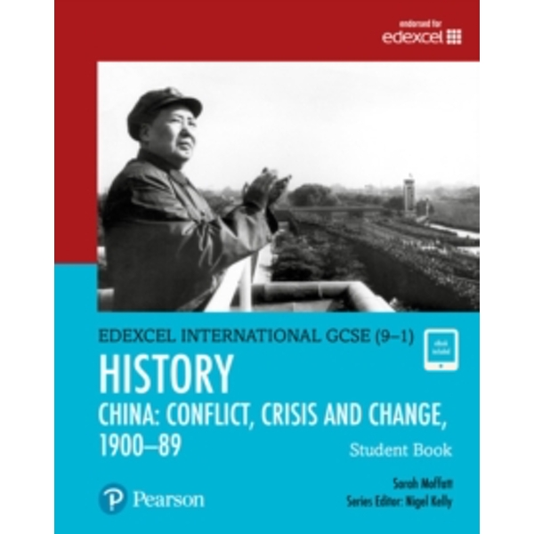 Edexcel International GCSE (9-1) History Conflict, Crisis and Change: China, 1900-1989 Student Book by Sarah Moffatt (Mixed media product, 2017)