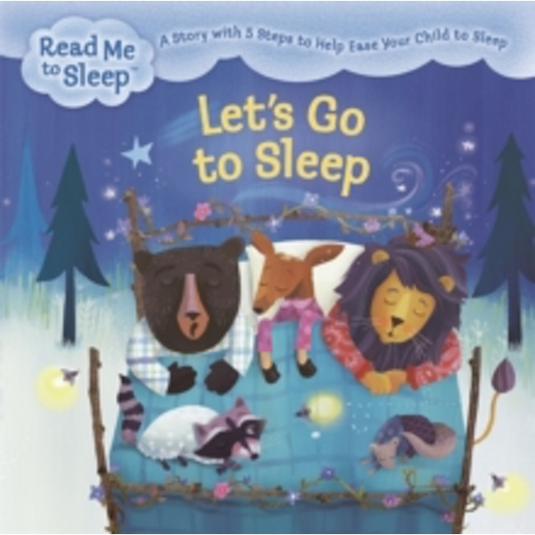 Read Me to Sleep: Let's Go to Sleep : A Story with Five Steps to Help Ease Your Child to Sleep