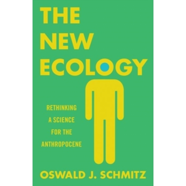 The New Ecology : Rethinking a Science for the Anthropocene