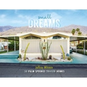 Small Dreams: 50 Palm Springs Trailer Homes by Jeffrey Milstein (Hardback, 2016)