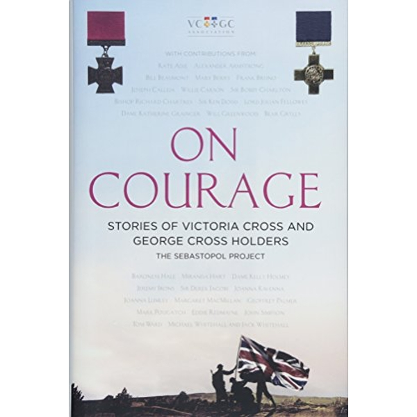 On Courage Stories of Victoria Cross and George Cross Holders Hardback 2018