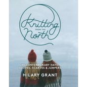 Knitting from the North: 30 Contemporary Hats, Gloves, Scarves & Jumpers by Hilary Grant (Paperback, 2016)