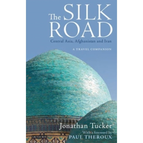 The Silk Road - Central Asia : A Travel Companion
