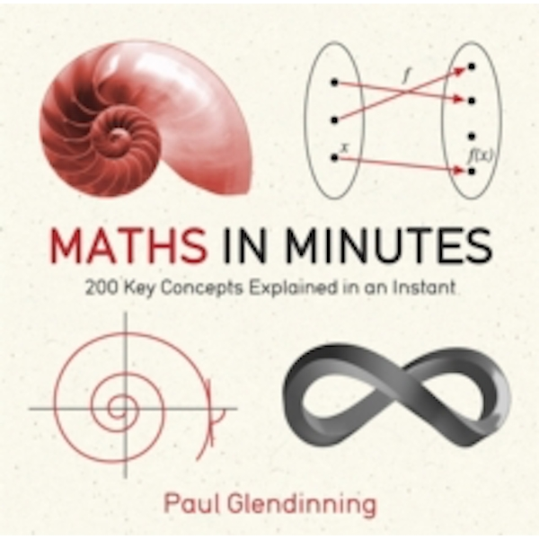Maths in Minutes : 200 Key Concepts Explained In An Instant