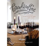 Bread and   Wine : A Love Letter to Life Around the Table with Recipes