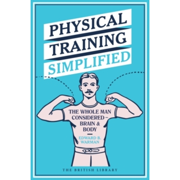 Physical Training Simplified : The Whole Man Considered - Brain & Body