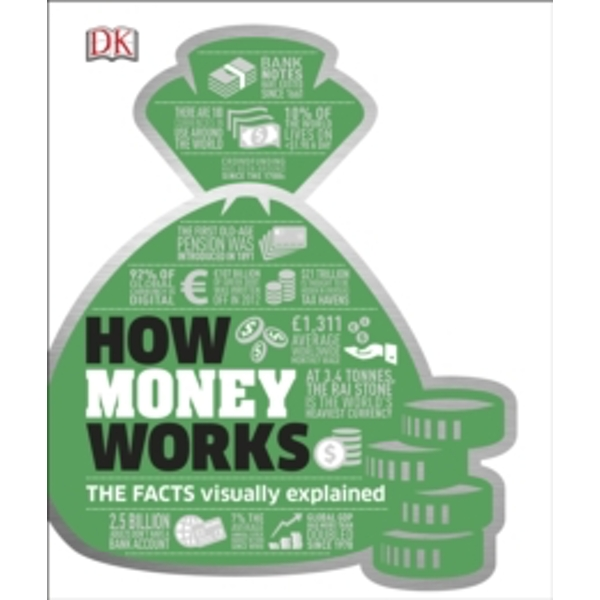 How Money Works: The Facts Visually Explained by DK (Hardback, 2017)