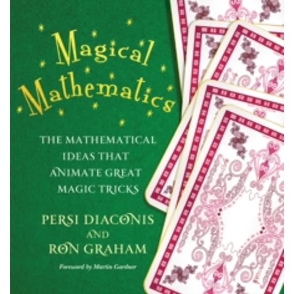 Magical Mathematics : The Mathematical Ideas That Animate Great Magic Tricks