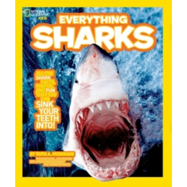 Everything Sharks : All the Shark Facts, Photos, and Fun That You Can Sink Your Teeth into