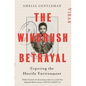The Windrush Betrayal: Exposing the Hostile Environment by Amelia Gentleman (Hardcover, 2019)