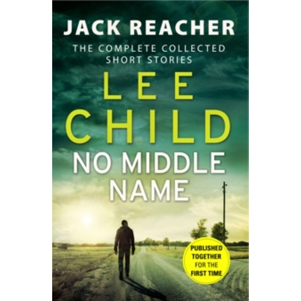 No Middle Name : The Complete Collected Jack Reacher Stories (Paperback, 2018)