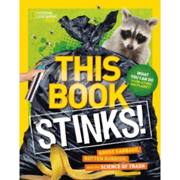 This Book Stinks! : Gross Garbage, Rotten Rubbish, and the Science of Trash
