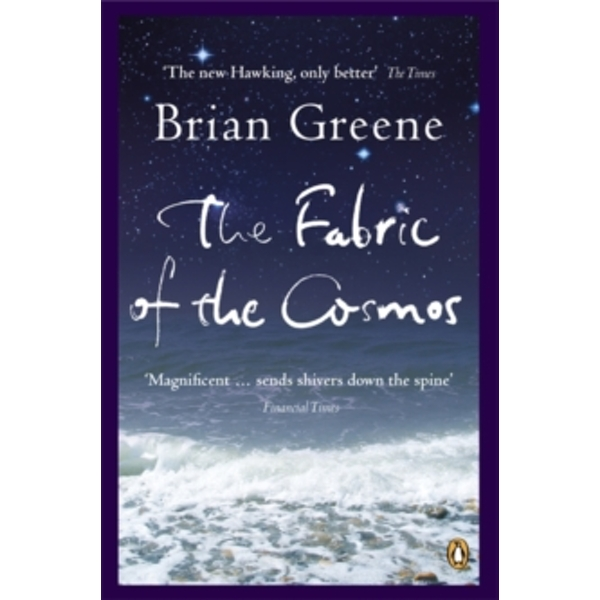 The Fabric of the Cosmos: Space, Time and the Texture of Reality by Brian Greene (Paperback, 2005)